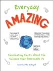 Everyday Amazing : Fascinating Facts about the Science That Surrounds Us - eBook