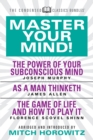 Master Your Mind (Condensed Classics): featuring The Power of Your Subconscious Mind, As a Man Thinketh, and The Game of Life : featuring The Power of Your Subconscious Mind, As a Man Thinketh, and Th - eBook