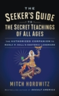 The Seeker's Guide to The Secret Teachings of All Ages : The Authorized Companion to Manly P. Hall's Esoteric Landmark - eBook