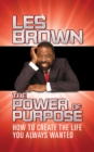 The Power of Purpose : How to Create the Life You Always Wanted - eBook