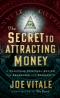 The Secret to Attracting Money : A Practical Spiritual System for Abundance and Prosperity - eBook