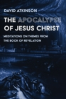 The Apocalypse of Jesus Christ : Meditations on Themes from the Book of Revelation - eBook