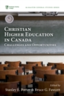 Christian Higher Education in Canada : Challenges and Opportunities - eBook