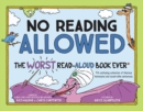 No Reading Allowed : The WORST Read-Aloud Book Ever - Book