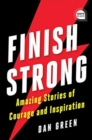 Finish Strong : Amazing Stories of Courage and Inspiration - Book