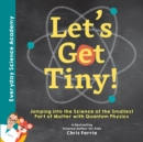 Let's Get Tiny! : Jumping into the Science of the Smallest Part of Matter with Quantum Physics - eBook