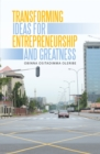 Transforming Ideas for Entrepreneurship and Greatness - eBook