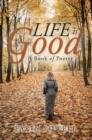 Life Is Good : A Book of Poetry - eBook