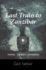 Last Train to Zanzibar : Poems - Stories - Memories - eBook