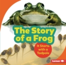 The Story of a Frog : It Starts with a Tadpole - eBook