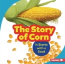 The Story of Corn : It Starts with a Seed - eBook