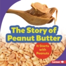 The Story of Peanut Butter : It Starts with Peanuts - eBook