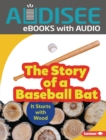 The Story of a Baseball Bat : It Starts with Wood - eBook