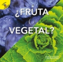 Fruta o vegetal : Fruit or Vegetable? - eBook