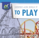Design and Build It to Play - eBook