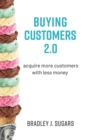 Buying Customers 2.0 : Acquire more customers with less money - eBook