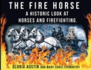 The Fire Horse : A Historic Look at Horses and Firefighting - eBook