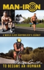 Man of Iron : A World-Class Bodybuilder's Journey to Become an Ironman - Book