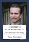 10 Secrets to Networking Success : How to Build a Network of Super Affiliates That Endorse and Refer Your Brand In Only 90 Days - eBook