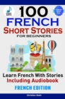 100 French Short Stories for Beginners Learn French with Stories Including Audiobook : (French Edition Foreign Language Book 1) - eBook