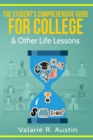 "The Student's Comprehensive Guide For College & Other Life Lessons : ""What to Expect & How to Succeed"" - eBook"