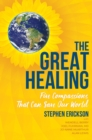 The Great Healing : Five Compassions That Can Save Our World - eBook