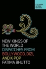 New Kings of the World : Dispatches from Bollywood, Dizi, and K-Pop - Book