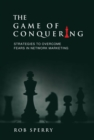 The Game of Conquering : Strategies To Overcome Fears In Network Marketing - eBook