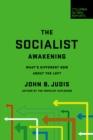 The Socialist Awakening : What's Different Now About the Left - eBook