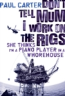 Don't Tell Mum I Work on the Rigs...She Thinks I'm a Piano Player in a Whorehouse - eBook