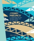 Sydney Precincts : A Curated Guide to the City's Best Shops, Eateries, Bars, and Other Hangouts - Book