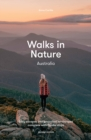 Walks in Nature: Australia 2nd ed : Easy Escapes into Unspoiled Landscapes Complete with Foodie Stops - Book