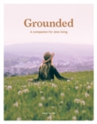 Grounded : A Companion for Slow Living - Book