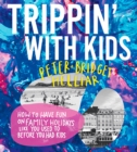Trippin' with Kids : How to have fun on family holidays - just like you did before you had kids - Book