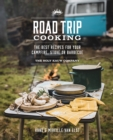 Road Trip Cooking : The Best Recipes for Your Campfire, Stove or Barbecue - Book
