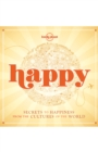 Happy : Secrets to Happiness from the Cultures of the World - eBook