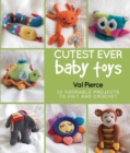 Cutest Ever Baby Toys : 30 Adorable Projects to Knit and Crochet - Book