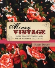 Minxy Vintage : How to Customise and Wear Vintage Clothing - Book