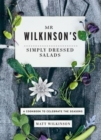 Mr Wilkinson's Simply Dressed Salads : A Cookbook to Celebrate the Seasons - Book
