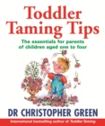Toddler Taming Tips : The Essentials for Parents of Children Aged One to Four - eBook