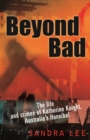 Beyond Bad : The Life and Crimes of Katherine Knight, Australia's Hannibal - eBook