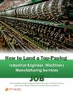 How to Land a Top-Paying Industrial Engineer Machinery Manufacturing Services Job: Your Complete Guide to Opportunities, Resumes and Cover Letters, Interviews, Salaries, Promotions, What to Expect Fro - eBook