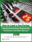 How to Land a Top-Paying Broadcast and Sound Engineering Technicians and Radio operator Job: Your Complete Guide to Opportunities, Resumes and Cover Letters, Interviews, Salaries, Promotions, What to - eBook