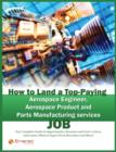 How to Land a Top-Paying Aerospace Engineer, Aerospace Product and Parts Manufacturing Services Job: Your Complete Guide to Opportunities, Resumes and Cover Letters, Interviews, Salaries, Promotions, - eBook