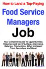 How to Land a Top-Paying Food Service Managers Job: Your Complete Guide to Opportunities, Resumes and Cover Letters, Interviews, Salaries, Promotions, What to Expect From Recruiters and More! - eBook
