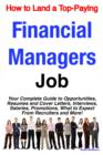 How to Land a Top-Paying Financial Managers Job: Your Complete Guide to Opportunities, Resumes and Cover Letters, Interviews, Salaries, Promotions, What to Expect From Recruiters and More! - eBook