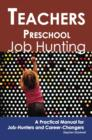 Teachers - Preschool: Job Hunting - A Practical Manual for Job-Hunters and Career Changers - eBook