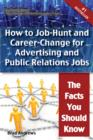 The Truth About Advertising and Public Relations Jobs - How to Job-Hunt and Career-Change for Advertising and Public Relations Jobs - The Facts You Should Know - eBook