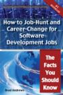 The Truth About Software Development Jobs - How to Job-Hunt and Career-Change for Software Development Jobs - The Facts You Should Know - eBook