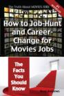 The Truth About Movies Jobs - How to Job-Hunt and Career-Change for Movies Jobs - The Facts You Should Know - eBook